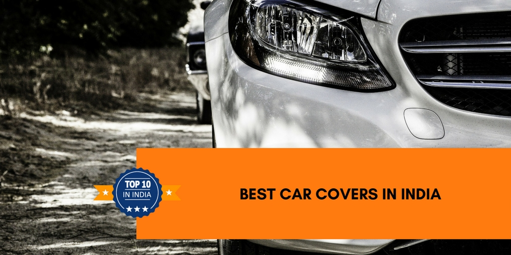 Top 10 Best Car Covers In India 2019 Top 10 In India Only The